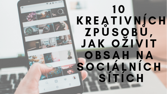 10 kreativních způsobů, jak oživit obsah na sociálních sítích